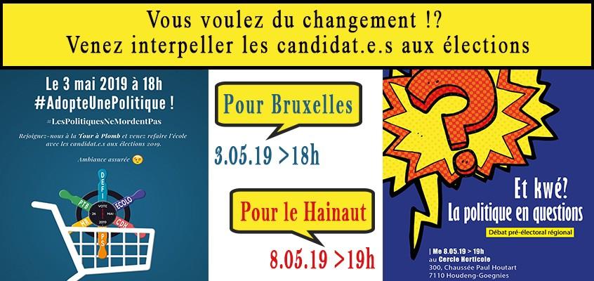 Vous voulez du changement ?  Venez interpeller les candidat.e.s aux élections. Bruxelles 3.05.19 >18H / Hainaut 8.05.19 > 19h