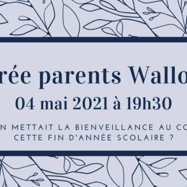 Soirée parents Wallonie: Et si on mettait la bienveillance au cœur de cette fin d'année scolaire ?
