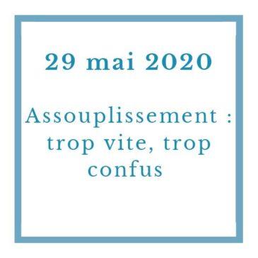 Assouplissement : trop vite, trop confus – 29 mai 2020