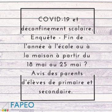 3.20 / COVID-19 et déconfinement scolaire. Enquête – Fin de l'année à l'école ou à la maison à partir du 18 mai ou 25 mai ? Avis des parents d'élèves de primaire et secondaire.